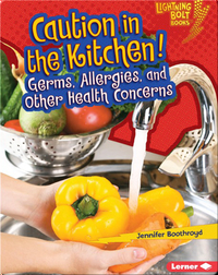 Caution in the Kitchen!: Germs, Allergies, and Other Health Concerns