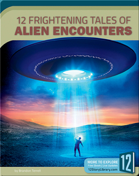 12 Frightening Tales of Alien Encounters