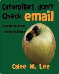 Las orugas no revisan el correo electrónico / Caterpillars Don't Check Email