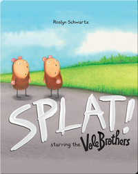 Splat! Starring the Vole Brothers