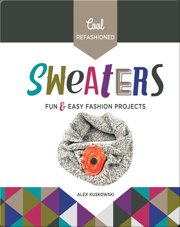 Cool Refashioned Sweaters: Fun & Easy Projects