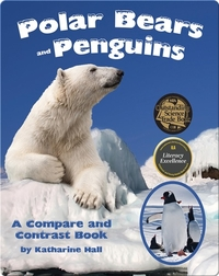 Polar Bears and Penguins: A Compare and Contrast Book