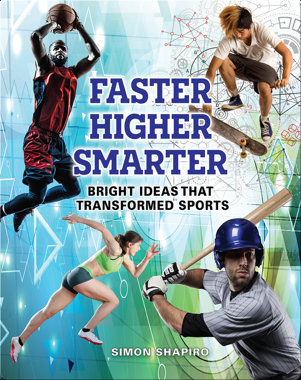 Faster Higher Smarter: Bright Ideas That Transformed Sports