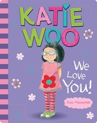 Katie Woo, We Love You!