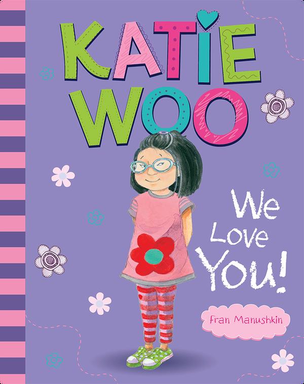 Katie Woo, We Love You!