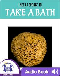 I Need A Sponge To Take A Bath