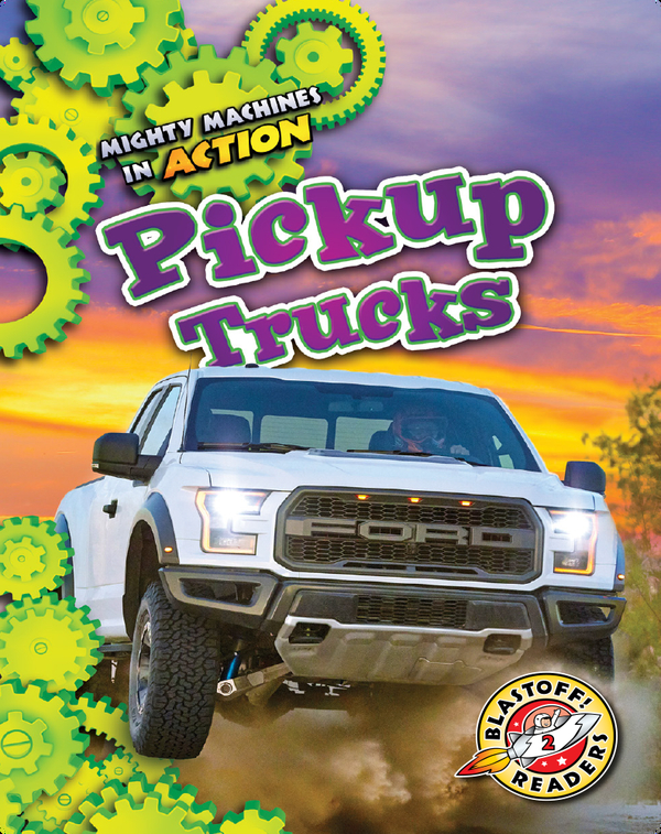 Mighty Machines in Action: Pickup Trucks