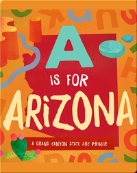 A Is for Arizona: A Grand Canyon State ABC Primer