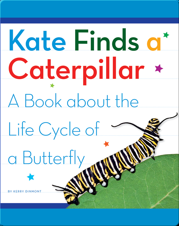Kate Finds a Caterpillar: A Book about the Life Cycle of a Butterfly