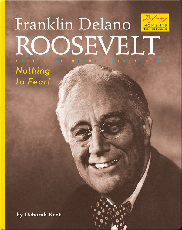Franklin Delano Roosevelt: Nothing to Fear!