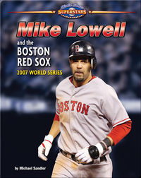 Mike Lowell and the Boston Red Sox: 2007 World Series