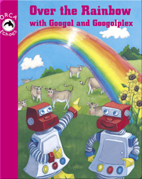Over The Rainbow With Googol & Googolplex