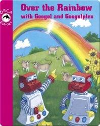 Over The Rainbow With Googol & Googolplex