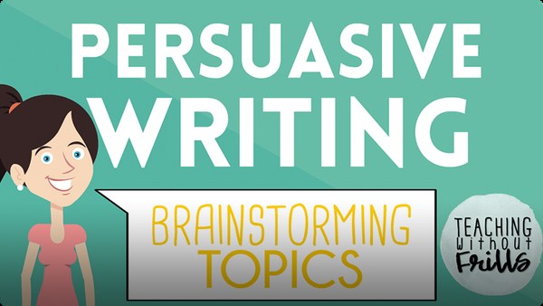 Persuasive Writing for Kids: Brainstorming Topics