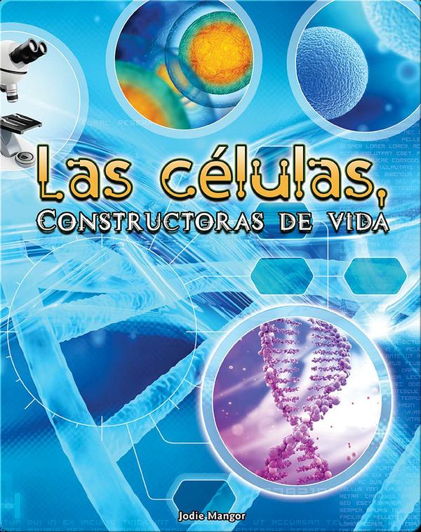 Las células, Constructoras de vida (Cells: Constructing Living Things)