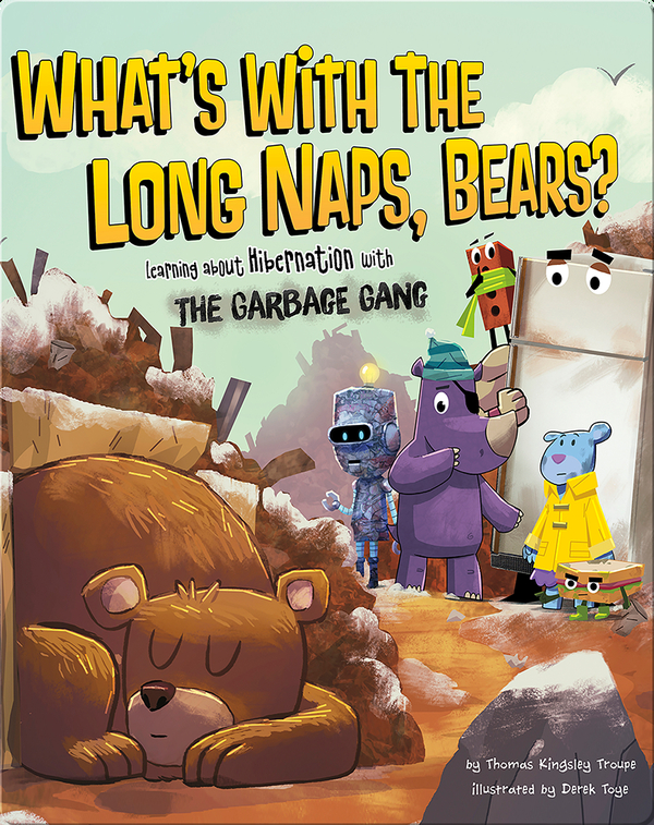 What's with the Long Naps, Bears? : Learning About Hibernation with the Garbage Gang