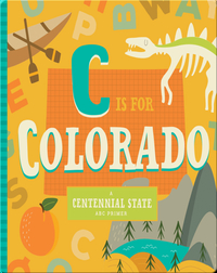 C is for Colorado: A Centennial State ABC Primer