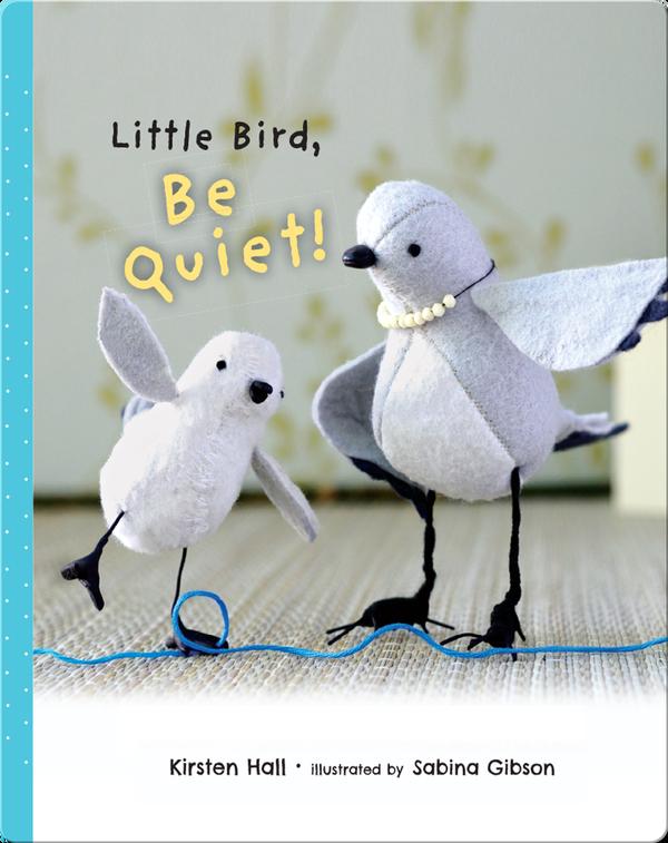 Little Bird Be Quiet
