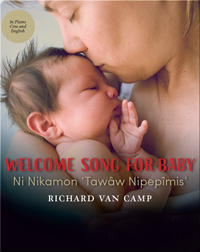 Welcome Song for Baby / Ni Nikamon 'Tawâw Nipepîmis'