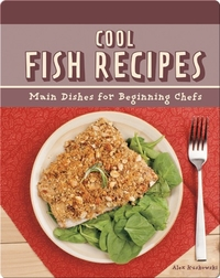 Cool Fish Recipes: Main Dishes for Beginning Chefs