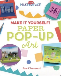 Make It Yourself! Paper Pop-Up Art