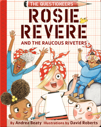 The Questioneers Book 1: Rosie Revere and the Raucous Riveters