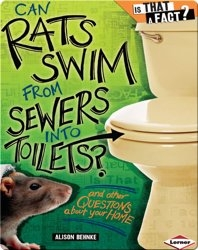 Can Rats Swim from Sewers into Toilets?: And Other Questions about Your Home