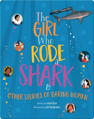 The Girl Who Rode a Shark & Other Stories of Daring Women