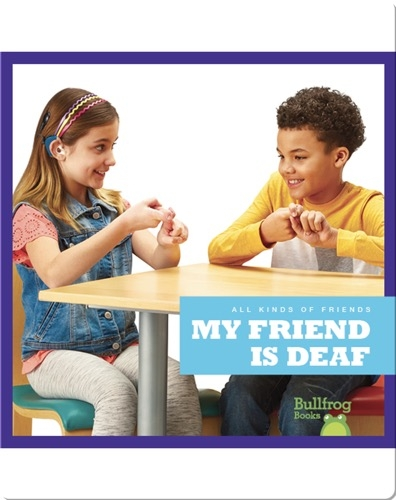 All Kinds of Friends: My Friend Is Deaf