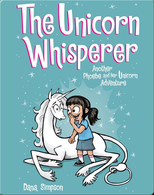 The Unicorn Whisperer: Another Phoebe and Her Unicorn Adventure