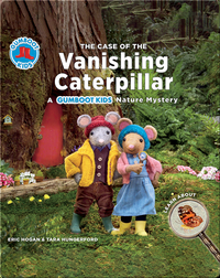 The Case of the Vanishing Caterpillar: A Gumboot Kids Nature Mystery