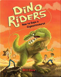 Dino Riders Book 2: How to Rope a Giganotosaurus