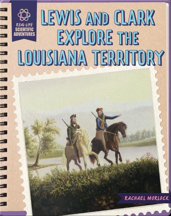 Lewis and Clark Explore the Louisiana Territory
