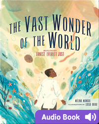 The Vast Wonder of the World: Biologist Ernest Everett Just