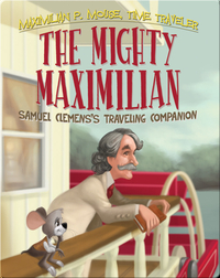 Mighty Maximilian: Samuel Clemens's Traveling Companion Book #4