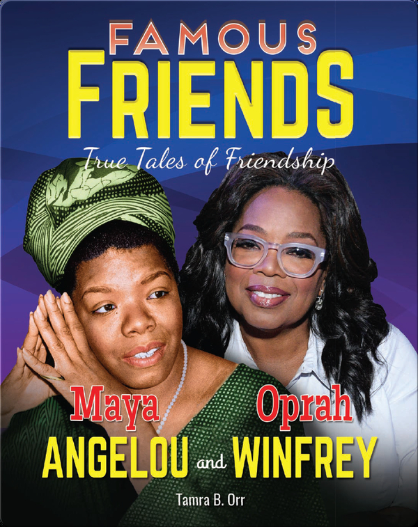 Famous Friends: Maya Angelou and Oprah Winfrey