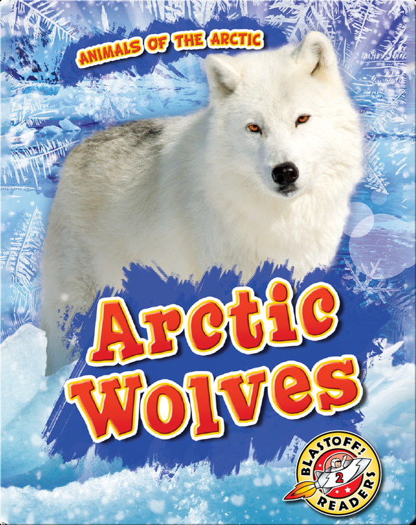 Animals of the Arctic: Arctic Wolves