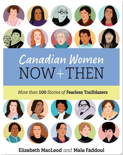 Canadian Women Now and Then: More than 100 Stories of Fearless Trailblazers