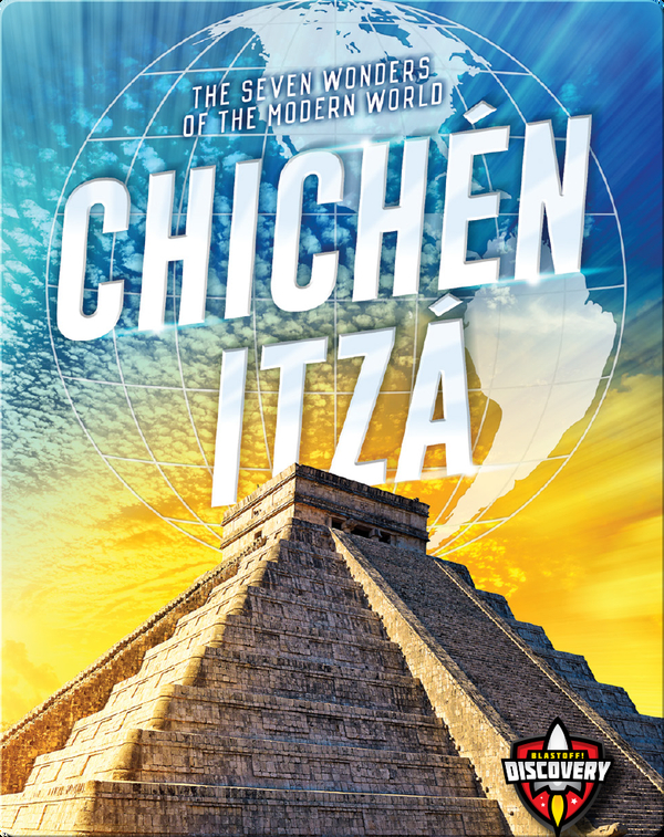 The Seven Wonders of the Modern World: Chichén Itzá