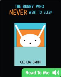 The Bunny Who Never went to Sleep