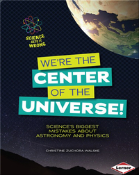 We're the Center of the Universe!: Science's Biggest Mistakes about Astronomy and Physics