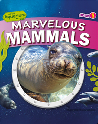 At the Aquarium: Marvelous Mammals