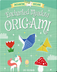 Enchanting Origami: Enchanted Meadow Origami