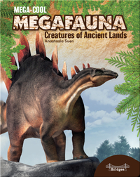 Mega-Cool Megafauna: Creatures of Ancient Lands