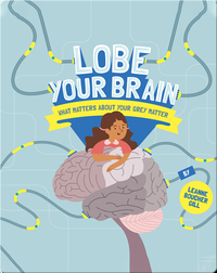 Lobe Your Brain: What Matters About Your Grey Matter