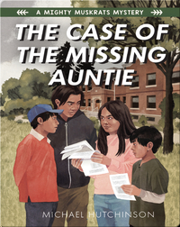 A Mighty Muskrats Mystery Book 2: The Case of the Missing Auntie