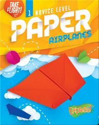 Take Flight!: Novice Level Paper Airplanes