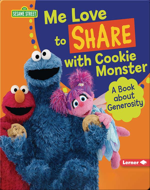 Me Love to Share with Cookie Monster: A Book About Generosity