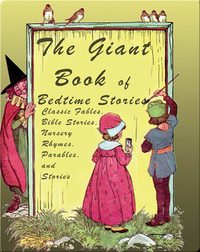The Giant Book of Bedtime Stories: Classic Nursery Rhymes, Bible Stories, Fables, Parables, and Stories