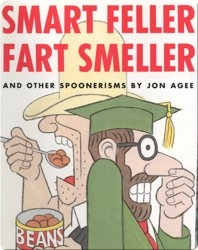Smart Feller Fart Smeller: And Other Spoonerisms